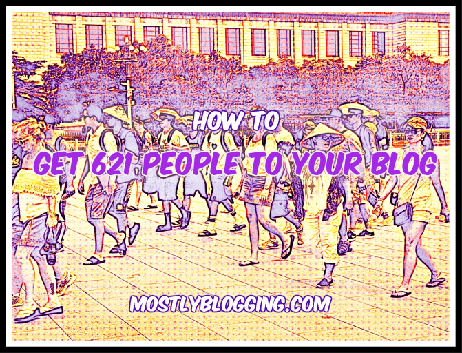 #Bloggers can get 621 people to their #blogs #blogging