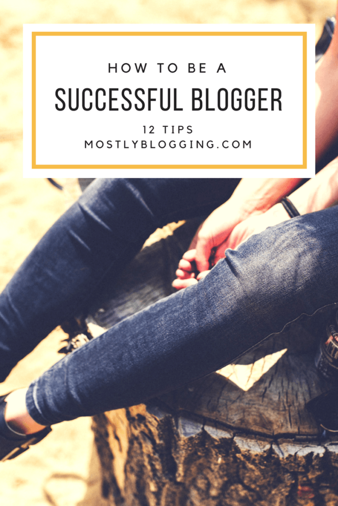 How to become a successful blogger, 12 tips