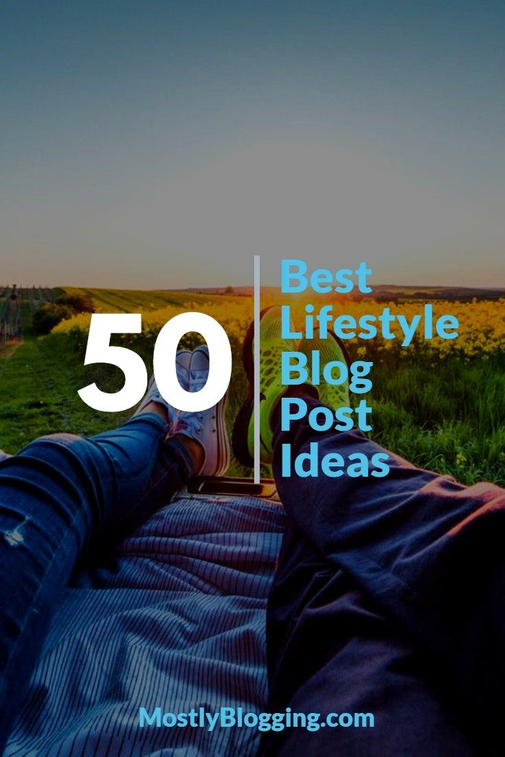 The 50 Best Lifestyle Blog Post Ideas You Need to Get Unstuck Now