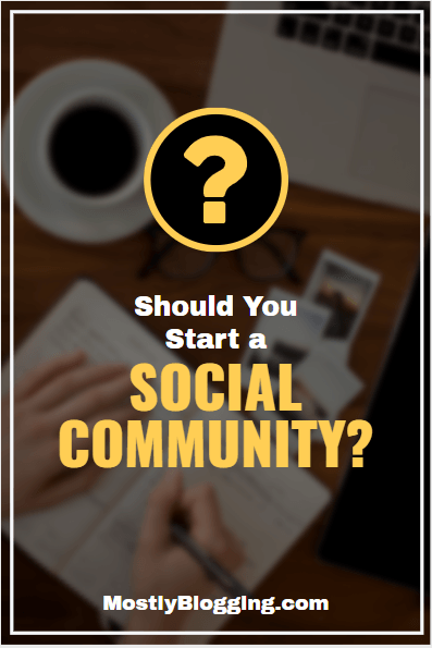 12 respondents share the pros and cons of starting a social community.